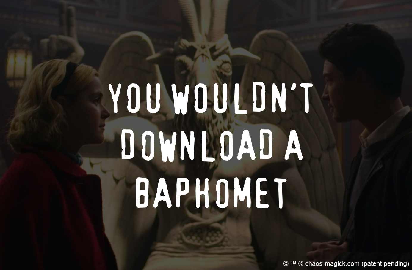 YOU WOULDN'T DOWNLOAD A BAPHOMET
